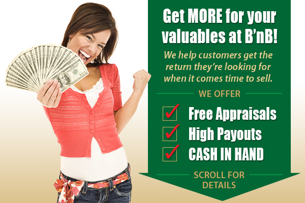 Get MORE for your valuables at B'nB Broker Buyer! Scroll down for details.
